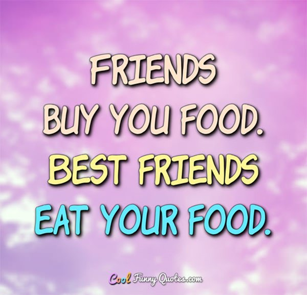 60 True Friendship Quotes And Sayings With Images Adorable Quotes About Food And Friendship