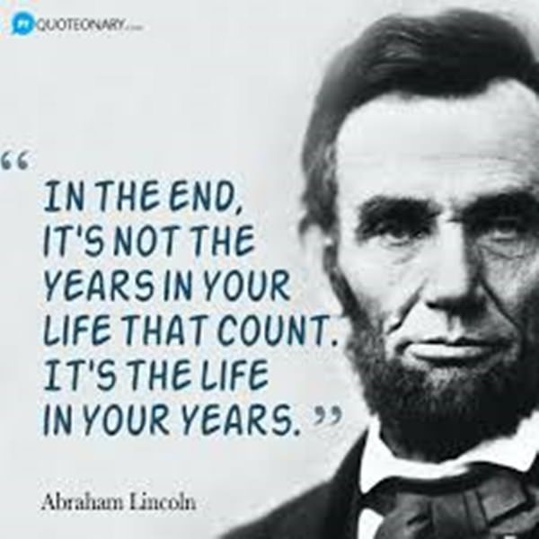 The Life In Your Years. Well, Quotes Like This Are What Makes Abraham  Lincoln ...